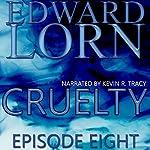 Cruelty: Episode Eight | Edward Lorn