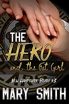The Hero and the Fat Girl (New Hampshire Bears Book 3) by [Smith, Mary]