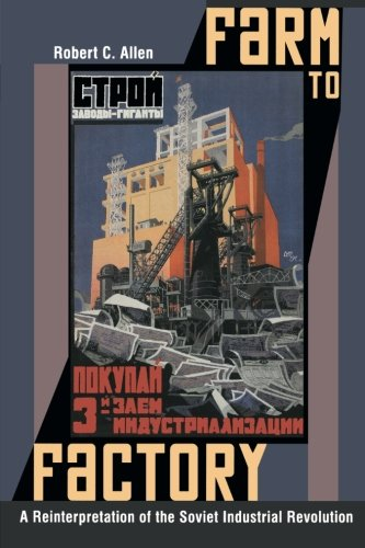 Farm to Factory: A Reinterpretation of the Soviet Industrial Revolution (The Princeton Economic History of the Western World)