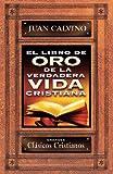 El libro de oro de la verdadera vida cristiana (Spanish Edition)