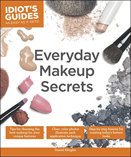 Everyday Makeup Secrets: Tips for Choosing the Best Makeup for Your Unique Features (Idiot's Guides) -