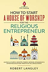 How to Start a House of Worship for the Religious Entrepreneur                       Launch a Church, Ministry, Temple, Mosque, Synagogue & Other Religious Non-Profits in the United States              Do you feel a callin...