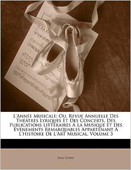 L'année Musicale: Ou, Revue Annuelle Des Théâtres Lyriques Et Des Concerts, Des Publications Littéraires Á La Musique Et Des Événements Remarquables Appartenant Á L'histoire De L'art Musical, Volume 3