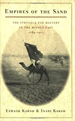 Empires of the Sand - The Struggle for Mastery in the Middle East 1789-1923