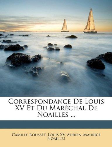 Correspondance De Louis XV Et Du Maréchal De Noailles ... (French Edition) PDF