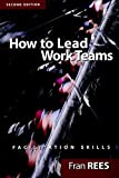 How To Lead Work Teams: Facilitation Skills, 2nd Edition