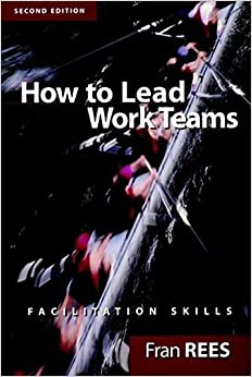 How To Lead Work Teams: Facilitation Skills, 2nd Edition (Business)
