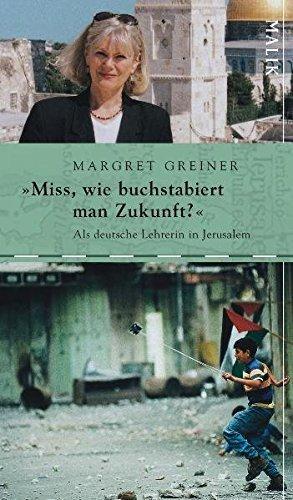 »Miss, wie buchstabiert man Zukunft?«: Als deutsche Lehrerin in Jerusalem