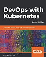 DevOps with Kubernetes: Accelerating software delivery with container orchestrators, 2nd Edition Front Cover
