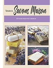 Fabrication de Savons Maison, 50 Fiches Recettes à Remplir: Carnet pour fabriquer soi-même ses produits | Cadeaux Anniversaire, Noël...