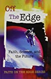 img - for Off the Edge: Faith, Science, And the Future (Faith on the Edge) book / textbook / text book