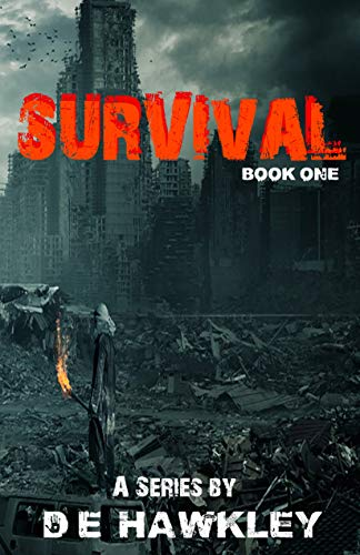 Survival: A Series by D.E. Hawkley (Book One) by [Hawkley, D.E.]