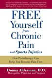 Free Yourself from Chronic Pain and Sports Injuries, Donna Alderman, 0981524206