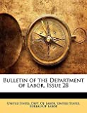 img - for Bulletin of the Department of Labor, Issue 28 (Paperback)--by States Dept United States Dept of Labor [2010 Edition] book / textbook / text book