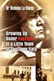 Growing up under Fascism in a Little Town in Southern Italy. ., Nicholas La Bianca, 1441570616