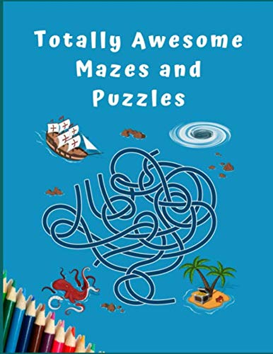 TOTALLY AWESOME MAZES AND PUZZLES: Maze Activity Book for Kids. Great for Developing Problem Solving Skills, Spatial Awareness, and Critical Thinking Skills. (Books For Kids)