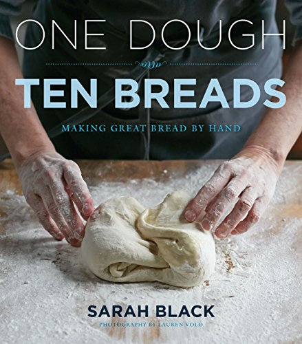 One Dough, Ten Breads: Making Great Bread by Hand by [Black, Sarah]