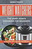 #9: Weight Watchers: Weight Watchers Instant Pot Cookbook: Smart Points Beginners Guide with Quick and Easy Recipes
