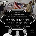 Magnificent Delusions: Pakistan, the United States, and an Epic History of Misunderstanding Audiobook by Husain Haqqani Narrated by Ralph Lister