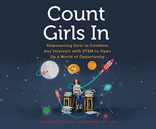 Count Girls In: Empowering Girls to Combine Any Interests with STEM to Open Up a World of Opportunity by Dreamscape Media