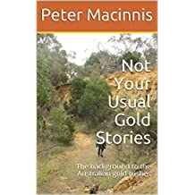 Not Your Usual Gold Stories: The background to the Australian gold rushes