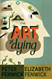 The Art of Dying : A Journey to Elsewhere, Fenwick, Fenwick and Fenwick, Peter, 0826499236