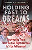 img - for Holding Fast to Dreams: Empowering Youth from the Civil Rights Crusade to STEM Achievement (Simmons/College Beacon Press Race, Education, and Democracy) book / textbook / text book