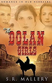 The Dolan Girls: Romance In Old Nebraska by [Mallery, S. R.]