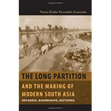 The Long Partition and the Making of Modern South Asia: Refugees, Boundaries, Histories