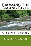 Crossing the Raging River, Gwen Kruger, 1490460241