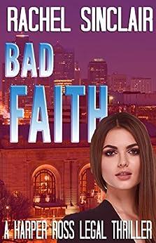 Bad Faith - A Harper Ross Legal Thriller by [Sinclair, Rachel]