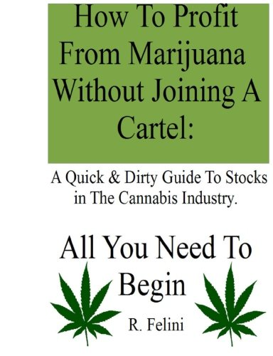 51xbRLG03oL - How To Profit From Marijuana Without Joining A Cartel: A Quick & Dirty Guide To Stocks in The Cannabis Industry.: All You Need To Begin