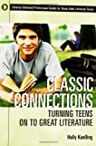 Classic Connections: Turning Teens on to Great Literature (Libraries Unlimited Professional Guides for Young Adult Librarians Series), Holly Koelling, 1591580722