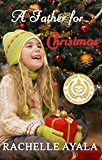 A Father for Christmas (Sweet Holiday Romance) (A Veteran's Christmas Book 1)