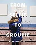 img - for From Selfie to Groupie by Joshua Ellison (2015-08-02) book / textbook / text book