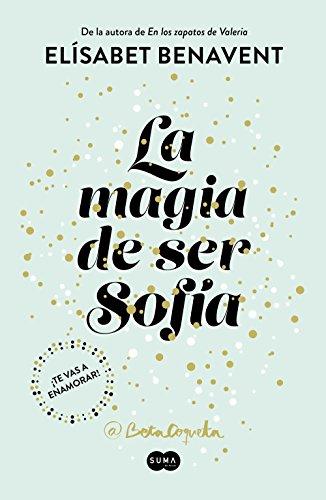 La magia de ser Sofía (Bilogía Sofía 1) (Spanish Edition) by [Benavent, Elísabet]