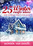 25 Winter Craft Ideas: Easy Indoor Crafts for Kids (Seasonal Craft Ideas Book 1)