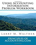 Using Accounting Information Problem Workbook, Larry Walther, 1456459937