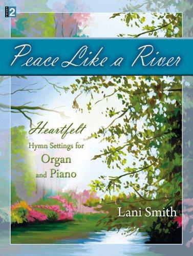 Peace Like a River: Heartfelt Hymn Settings for Organ and Piano