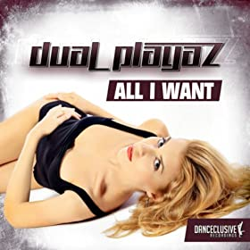Dual Playaz-All I Want