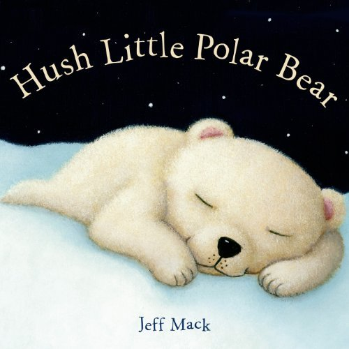 - Hush Little Polar Bear by Mack, Jeff (2013) Board book