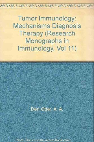Tumor Immunology: Mechanisms Diagnosis Therapy (Research Monographs in Immunology, Vol 11)