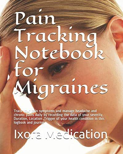Pain Tracking Notebook for Migraines: Track your pain symptoms  and manage headache and  chronic pains daily by recording the data of  your severity, ... journal (Pain Tracking notebook  Migraines)