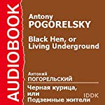 Black Hen, or Living Underground [Russian Edition] | Antony Pogorelsky