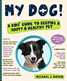 img - for My Dog!: A Kids' Guide to Keeping a Happy and Healthy Pet book / textbook / text book