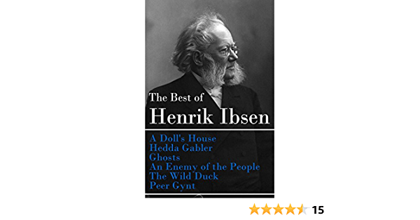 Amazon Com The Best Of Henrik Ibsen A Doll S House Hedda Gabler Ghosts An Enemy Of The People The Wild Duck Peer Gynt Illustrated Ebook Ibsen Henrik Kindle Store