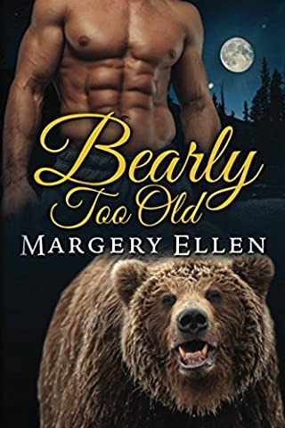 Bearly Too Old (Sierra Nevada Shifter's) (Volume 1) - Old Shifters
