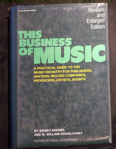 This Business of Music, A Practical Guide to the Music..