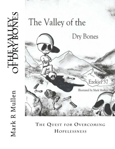 The Valley of Dry Bones: The Quest of Overcoming Hopelessness (Story Of Ezekiel And The Dry Bones)