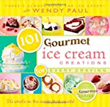 101 Gourmet Ice Cream Creations, Wendy Paul, 1462110134